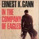 In The Company of Eagles by Ernest K Gann