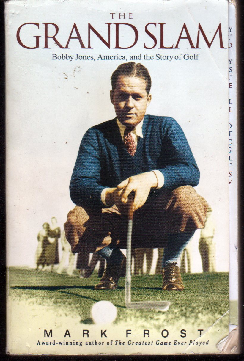 The Grand Slam : Bobby Jones, America, and the Story of Golf by Mark Frost