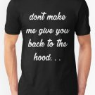 New Dont Make Me Give You Back To The Hood T-Shirt shirt tee Sweatshirt Hoodie Su