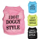 I Do It Doggy Style Tank Top XXS-XXL Vest Shirt Pet Puppy Dog Clothes Spring Summer Pet Apparel
