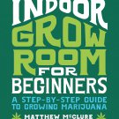 Indoor Grow Room for Beginners: A Step-By-Step Guide to Growing Marijuana Paperback