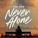 You Are Never Alone: Trust in the Miracle of God's Presence and Power Max Lucado