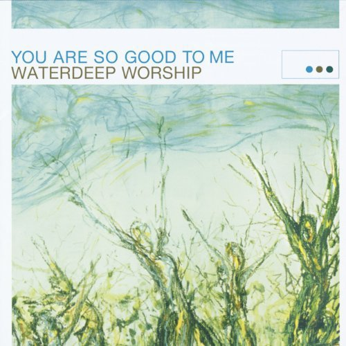 You Are So Good To Me by Waterdeep Worship.  Christian XIAN BRAND NEW CD Squint Entertainment