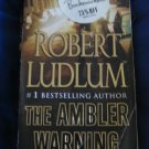 The Ambler WArning ~ Robert Ludlum ~ 2005 suspense PB
