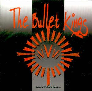 """THE BULLET KINGS - """"REBELS WITHOUT REASON"""" - CD"""
