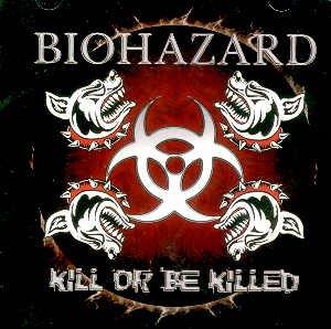 "BIOHAZARD - ""KILL OR BE KILLED"" - CD"