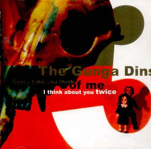 THE GUNGA DINS - EVERYTIME YOU THINK OF ME I THINK ABOUT YOU TWICE - CD
