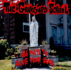 THE GRAVEYARD SCHOOL - 666 WAYS TO SAVE YOUR SOUL - CD