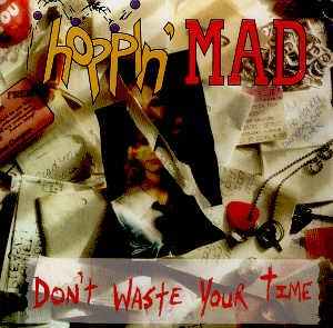 HOPPIN' MAD - DON'T WASTE YOUR TIME - CD