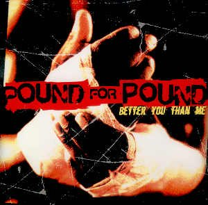 POUND FOR POUND - BETTER YOU THAN ME - CD