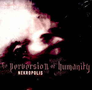 NEKROPOLIS - THE PERVERSION OF HUMANITY - CD