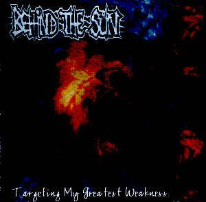 BEHIND THE SUN - TARGETING MY GREATEST WEAKNESS - CD