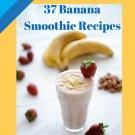 37 Banana Smoothie Recipes Ebook