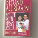 Beyond All Reason : My Life with Susan Smith by Carol Calef and David Smith