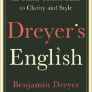 Dreyer's English An Utterly Correct Guide to Clarity and Style by Benjamin Dreyer [eBook]