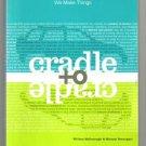 Cradle to Cradle Remaking the Way We Make Things William McDonough paperback pb