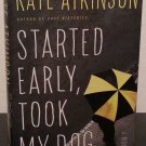 Started Early, Took My Dog : A Novel by Kate Atkinson -Signed 1st HC Edn.