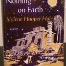 Nothing on Earth by Indolene Hooper Hale- First Hardover Edition