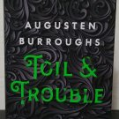 Toil & Trouble by Augusten Burroughs - Signed 1st Hb Edn.