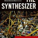 The Synthesizer : A Comprehensive Guide to Understanding, Programming, Playing,