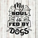 My Soul Fed By Dog Design 1 SVG EPS DXF PNG Silhouette Cut Files Cricut Vector Graphic Clipart