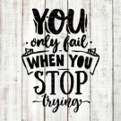 You Only Fail When You Stop Design 1 SVG EPS DXF PNG Silhouette Cut Files Cricut Vector Graphic