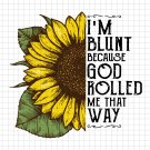 I'm Blunt Because God Rolled Me svg, Christ Sunflower svg,png, dxf