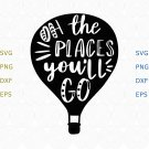 Oh the places you'll go svg, Nursery Svg, cricut clip art cut files, eps, dxf, clipart