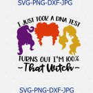 I Just Took A DNA Test Turns Out That Witch Sanderson Sisters Hocus Pocus SVG