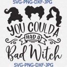 You Coulda Had A Bad Witch Svg Eps Png Pdf Cut File, Halloween Svg, Sanderson Sisters Svg
