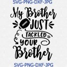 My Brother Just Tackled Your Brother Svg, Eps, Png,Cut File, Funny Football Svg