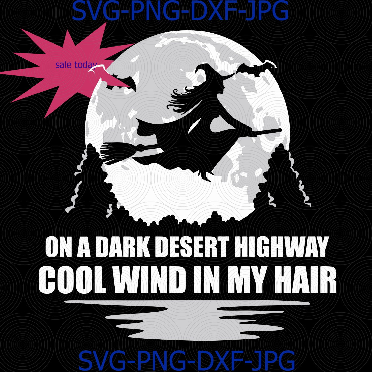 On A Dark Desert Highway Cool Wind In My Hair Witch on a Broom Full Moon Halloween SVG