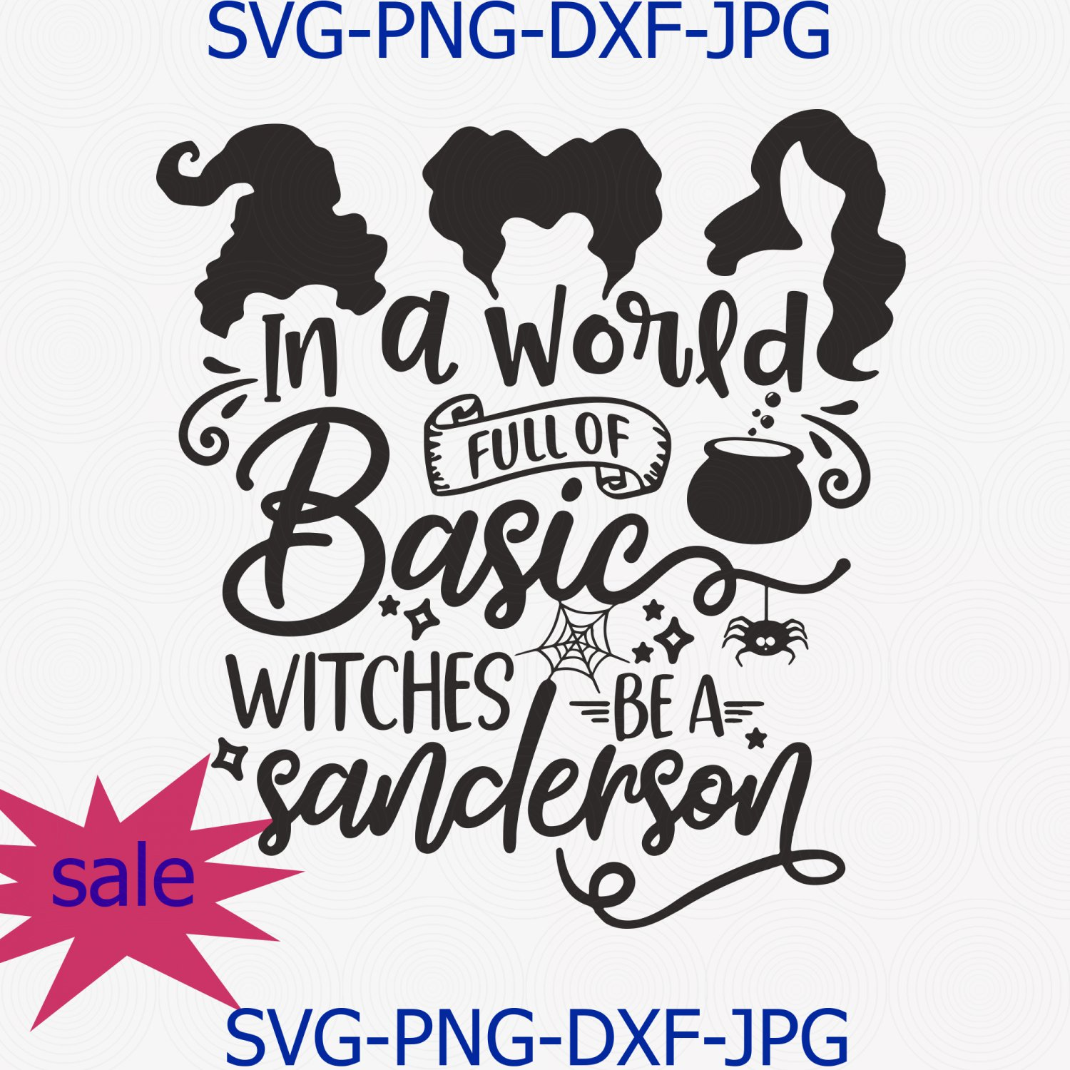 In A World Full Of Basic Witches Be A Sanderson Svg Png Cut File, Halloween Party Svg