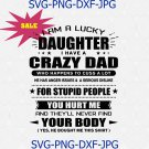I am a lucky daughter I have a crazy dad and yes, he bought me this shirt Funny quotes SVG