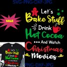 Let's Bake Stuff Drink Hot Cocoa and Watch Christmas Movies Funny Family Matching SVG