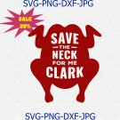 Save The Neck for me Clark svg, Christmas Vacation svg, Griswold svg
