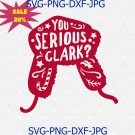 You Serious Clark svg Funny Christmas SVG Griswold svg Christmas svg