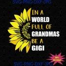 In a World Full of Grandmas Be a Gigi Funny Grandma Beautiful Sunflower SVG PNG