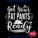 Get Your Fat Pants Ready svg, thanksgiving svg, thanksgiving shirt, thanksgiving cut file