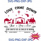 Love came down best day ever for unto us a child is born christmas svg