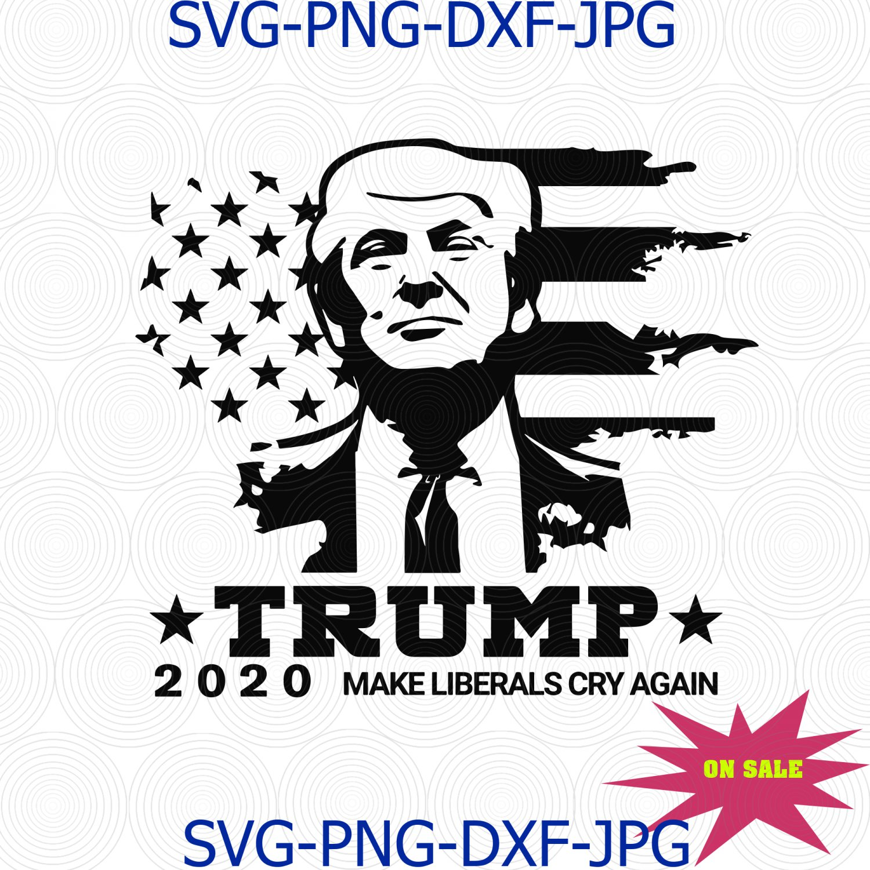 Trump 2020 svg, Make Liberals Cry Again, American Flag svg, Design Election 2020