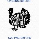 Thanksgiving Turkey SVG, Turkey SVG, Gobble till you Wobble SVG, Thanksgiving Svg