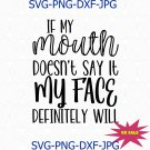 If My Mouth Doesn't Say It My Face Definitely Will Svg, Png, Cut File, Funny Svg Design