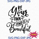 Be Your Own Kind Of Beautiful Svg Png Cut File, Inspirational Svg, Positive Quote Svg