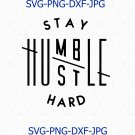 Stay humble hustle hard SVG cut file, Silhouette Cricut SVG Digital file Quote