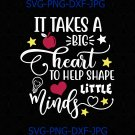 It takes a big heart to help shape little minds teachers day svg, quote digital, cut files