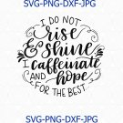 I Do Not Rise And Shine, I Caffeinate And Hope For The Best, Coffee SVG, Rise And Shine svg
