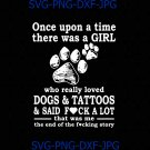 Once Upon A Time There Was A Girl Who Really Loved Dogs And Tattoos And Said Fuck A Lot svg