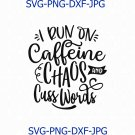 I Run On Caffeine Chaos And Cuss Words Svg, Coffee Svg, Funny Mom, Funny Saying