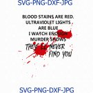 Murder Shows, They'll Never Find You Funny, blood Stains Are red svg, Murder svg